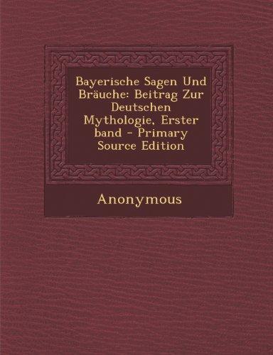Bayerische Sagen Und Brauche: Beitrag Zur Deutschen Mythologie, Erster Band