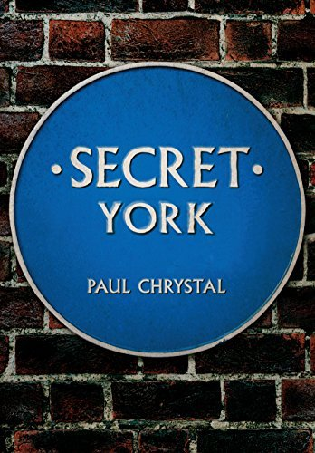 Secret York: Written by Paul Chrystal, 2014 Edition, Publisher: Amberley Publishing [Paperback]