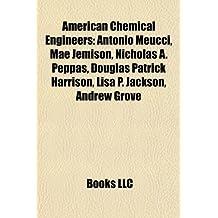 American chemical engineers: Antonio Meucci, Nicholas A. Peppas, Mae Jemison, Lisa P. Jackson, Andrew Grove, Douglas Patrick Harrison