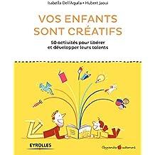 Vos enfants sont créatifs: 50 activités pour libérer et développer leurs talents