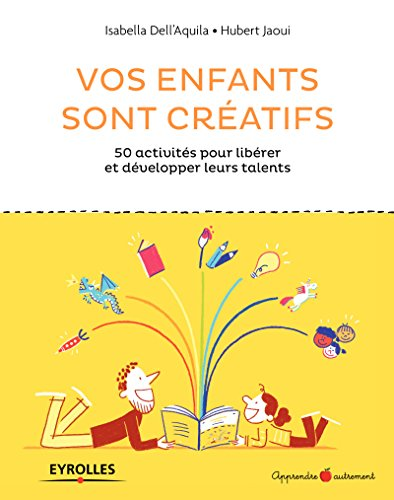 Vos enfants sont créatifs: 50 activités pour libérer et développer leurs talents par Hubert Jaoui