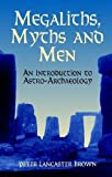 Megaliths, Myths and Men: An Introduction to Astro-Archaology