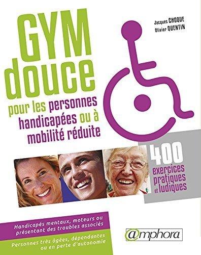 Gymnastique douce pour les personnes handicapées : 400 exercices pratiques et ludiques de Jacques Choque (22 janvier 2007) Broché