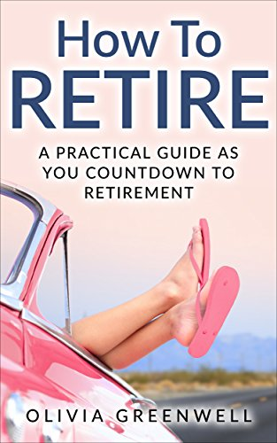 How To Retire: A Practical Guide As You Countdown To Retirement