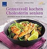 Genussvoll kochen - Cholesterin senken: 100 köstliche Rezepte für eine cholesterinarme Ernährung -