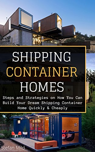 Shipping Container Homes: Steps and Strategies on How You Can Build Your Dream Shipping Container Home Quickly & Cheaply ((Beginners Guide - Step by Step ... Container Houses)) (English Edition) PDF Books
