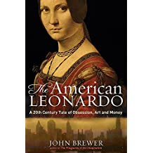 The American Leonardo: A 20th Century Tale of Obsession, Art & Money: A Tale of 20th Century Obsession, Art and Money