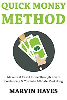 Quick Money Method: Make Fast Cash Online Through Fiverr Freelancing & YouTube Affiliate Marketing (English Edition) di [Hayes, Marvin]