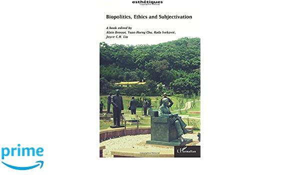 Biopolitics, ethics and subjectivation (Esthétiques)