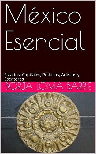 México Esencial: Estados, Capitales, Políticos, Artistas y Escritores