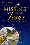 The Missing Years Of Jesus: The Extraordinary Evidence that Jesus Visited the British Isles: The Greatest Story Never Told