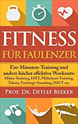 Fitness für Faulenzer: Ein-Minuten-Training & andere höchst effektive Workouts: Mikro-Training, HIIT, Müheloses Training, Tabata, Trainings-Snacking, HICT etc. (5 Minuten für ein besseres Leben 4)