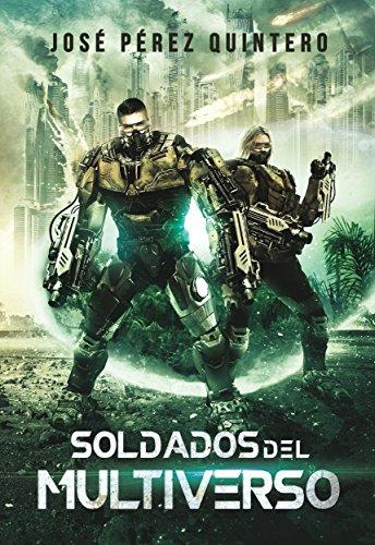 Soldados del Multiverso (Guerras del Multiverso nº 1) por José Pérez Quintero