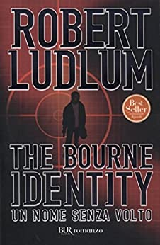 The Bourne Identity - Un nome senza volto: Jason Bourne Vol.1 (BUR NARRATIVA) di [Ludlum, Robert]