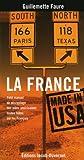 Image de La France made in USA : Petit manuel de décryptage des idées américaines toutes faites sur les Français