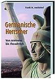 Germanische Herrscher: Von Arminius bis Theoderich - Frank M Ausbüttel