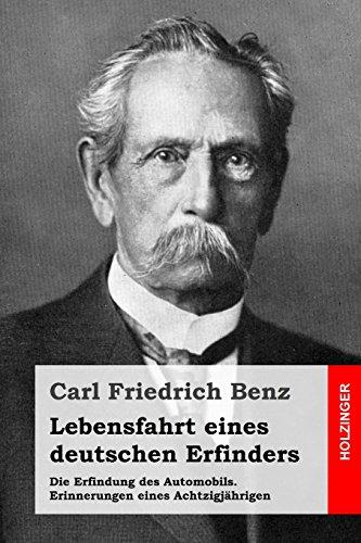 Lebensfahrt eines deutschen Erfinders: Die Erfindung des Automobils. Erinnerungen eines Achtzigjährigen