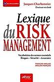 Le lexique du risk management - Vocabulaire des termes essentiels Risques, sécurité et assurance - Français-angl