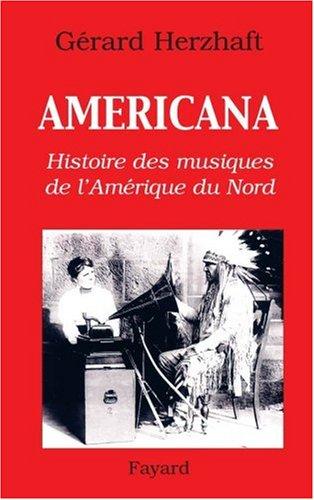 Americana : Histoires des musiques de l'Amérique du Nord de la Préhistoire à l'industrie du disque par Gérard Herzhaft