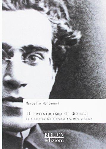 Il revisionismo di Gramsci. La filosofia della prassi tra Marx e Croce