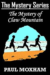 The Mystery of Claw Mountain (FREE Adventure Book For Middle Grade Children Ages 9-12) (The Mystery Series 4)