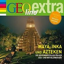 Maya, Inka und Azteken. Die geheimnisvollen Völker Süd- und Mittelamerikas: GEOlino extra Hör-Bibliothek