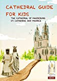 Cathedral Guide for Kids: The Cathedral of Magdeburg St. Catherine and Maurice