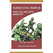 Sudan Civil Wars and the calling into Ministry: A 28 Year Journal (English Edition)
