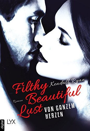 Filthy Beautiful Lust - Von ganzem Herzen (Filthy-Beautiful-Reihe 3) von [Ryan, Kendall]