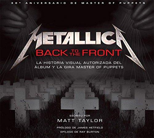 METALLICA Back to The Front. La Historia Visual Autorizada del Álbum y la Gira Master of Puppets por Matt Taylor