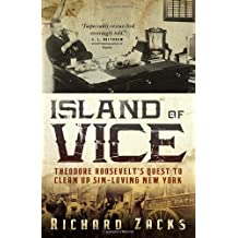 Island of Vice: Theodore Roosevelt's Quest to Clean Up Sin-Loving New York by Richard Zacks (2012-09-04)
