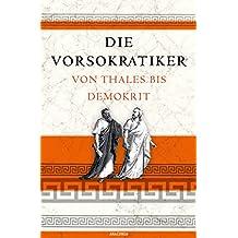 Die Vorsokratiker: Von Thales bis Demokrit