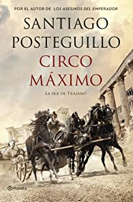 Circo Máximo: La ira de Trajano par Santiago Posteguillo