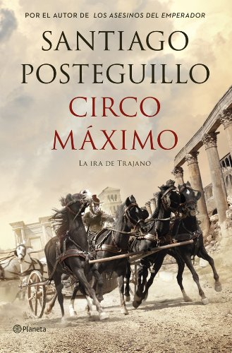 Circo Máximo: La ira de Trajano (Autores Españoles e Iberoamericanos) por Santiago Posteguillo