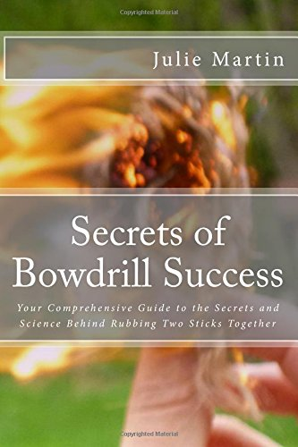 Secrets of Bowdrill Success (B&W): Your Comprehensive Guide to the Secrets and Science Behind Rubbing Two Sticks Together