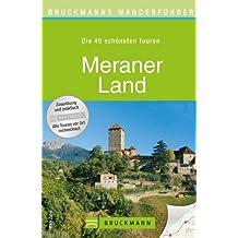Wanderführer Meraner Land: Die 40 schönsten Touren zum Wandern rund um das Vinschgau, Naturns, Marling, die Stubaier Alpen und Ötztaler Alpen, mit Wanderkarte ... zum Download (Bruckmanns Wanderführer)
