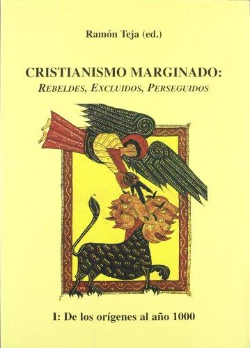 Cristianismo marginado - I: De los orígenes al Año Mil: Rebeldes, excluidos, perseguidos