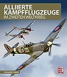 Alliierte Kampfflugzeuge: im Zweiten Weltkrieg - Alexander Lüdeke