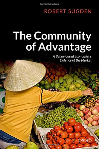 The Community of Advantage: A Behavioural Economist's Defence of the Market por Robert Sugden