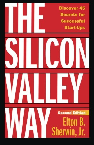the-silicon-valley-way-second-edition-discover-45-secrets-for-successful-start-ups