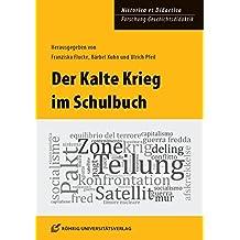 Der Kalte Krieg im Schulbuch (Historica et Didactica. Forschung Geschichtsdidaktik)