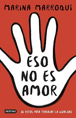 Eso no es amor: 30 retos para trabajar la igualdad (Otros títulos) por Marina Marroquí Esclápez