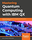 Mastering Quantum Computing with IBM QX: Explore the world of quantum computing using the Quantum Composer and QISKit (English Edition)