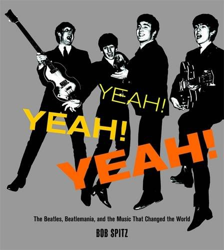 Yeah! Yeah! Yeah!: The Beatles, Beatlemania and the Music That Changed the World por Bob Spitz
