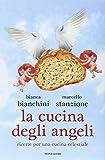 La cucina degli angeli. Ricette per una cucina celestiale