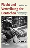 Flucht und Vertreibung der Deutschen: Voraussetzungen, Verlauf, Folgen (Beck'sche Reihe)