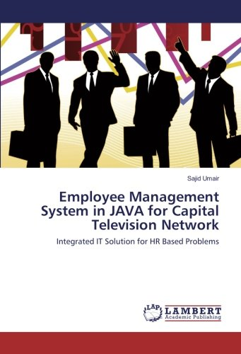 Employee Management System in JAVA for Capital Television Network: Integrated IT Solution for HR Based Problems Java Tv