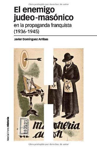 El enemigo judeo masónico en la propaganda franquista (1936-1945) (Estudios) por Javier Domínguez Arribas