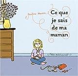 Ce que je sais de ma maman / Pauline Martin | Martin, Pauline. Auteur