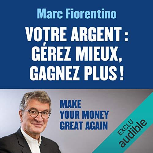 Votre argent : Gérez mieux, gagnez plus ! par Marc Fiorentino